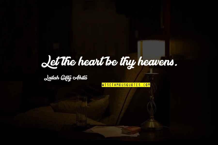 Heaven Quotes By Lailah Gifty Akita: Let the heart be thy heavens.