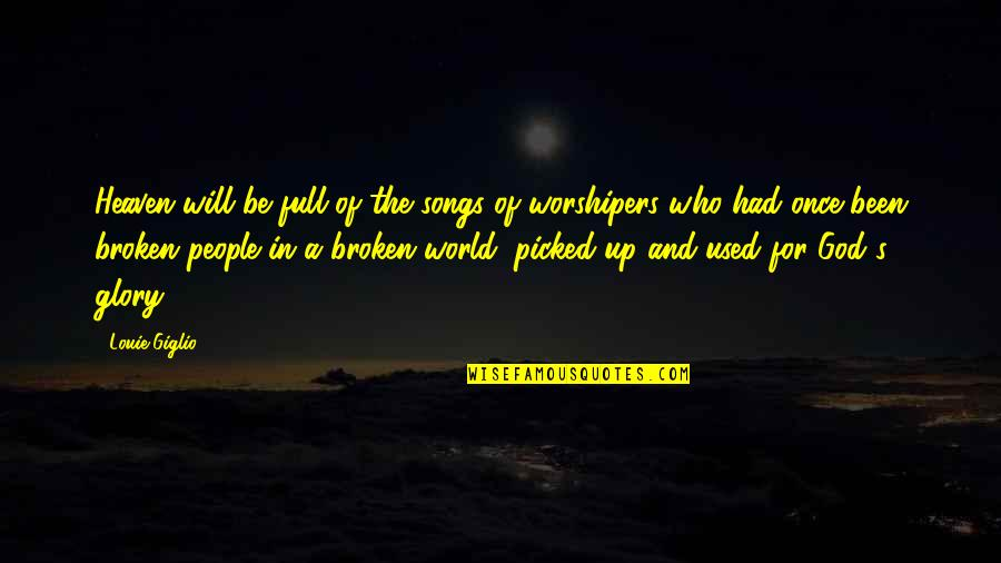 Heaven Quotes By Louie Giglio: Heaven will be full of the songs of