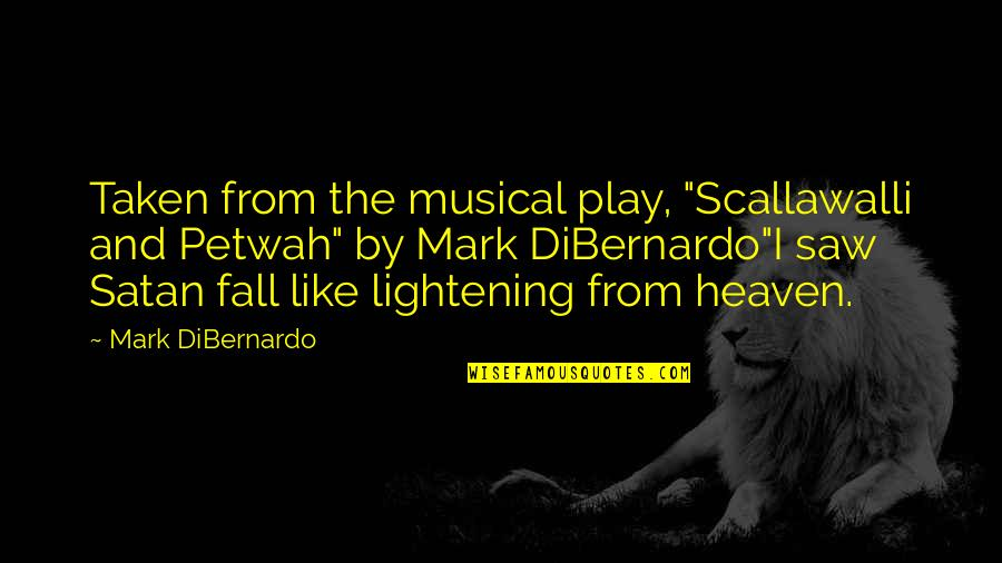 "Heaven Quotes By Mark DiBernardo: Taken from the musical play, ""Scallawalli and Petwah"""