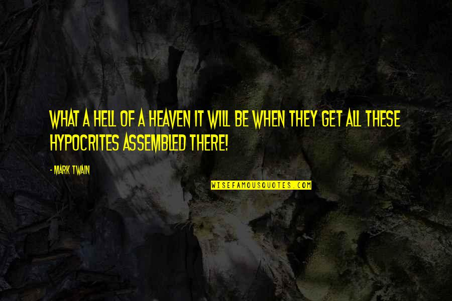 Heaven Quotes By Mark Twain: What a hell of a heaven it will