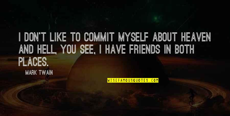 Heaven Quotes By Mark Twain: I don't like to commit myself about Heaven