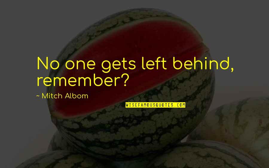 Heaven Quotes By Mitch Albom: No one gets left behind, remember?