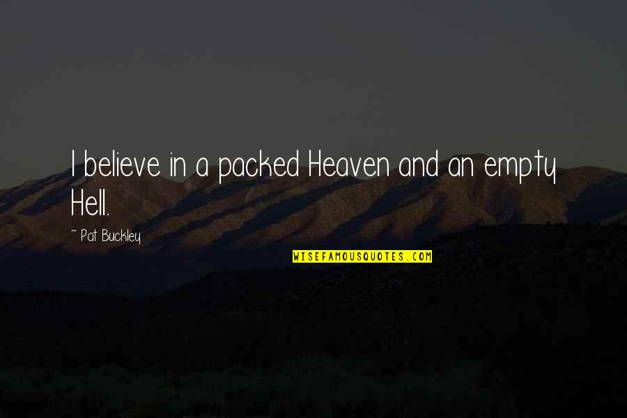 Heaven Quotes By Pat Buckley: I believe in a packed Heaven and an