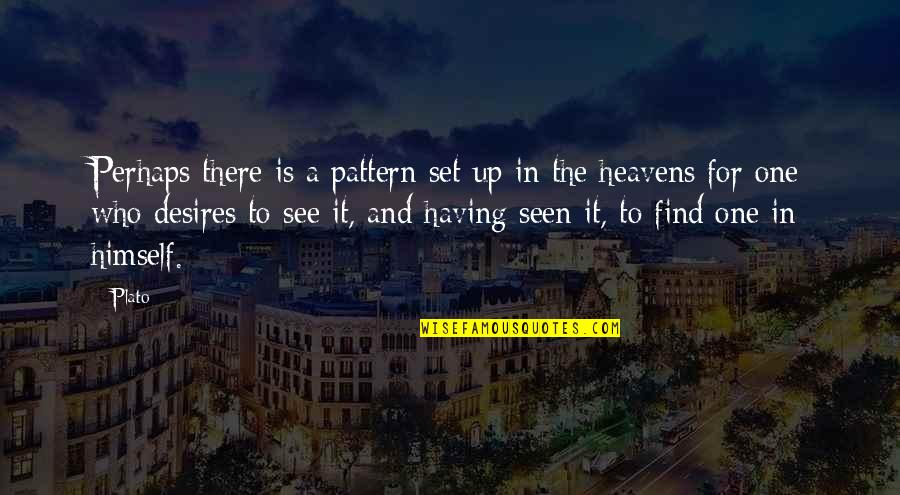 Heaven Quotes By Plato: Perhaps there is a pattern set up in
