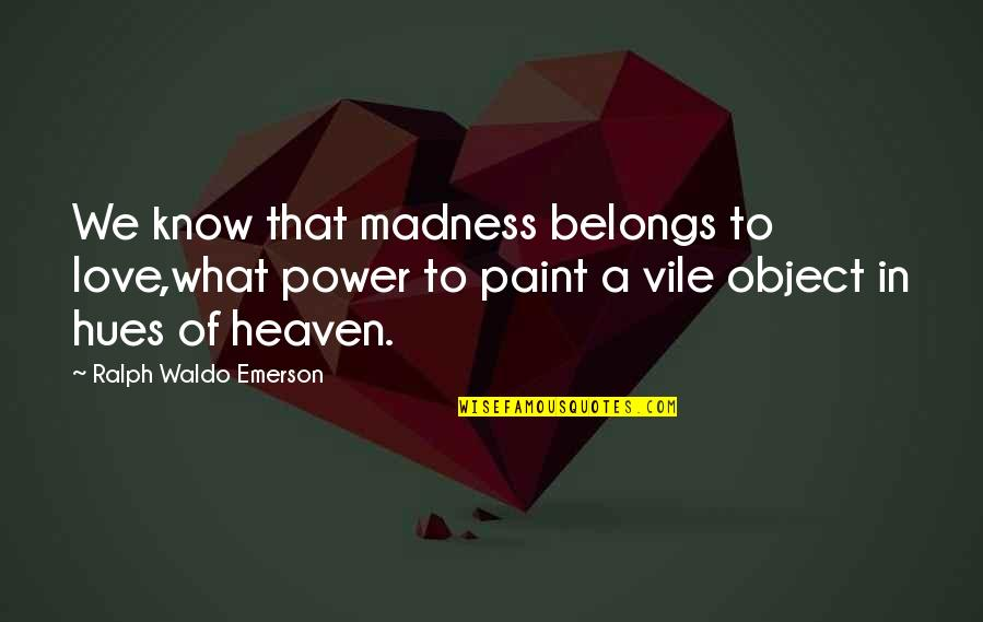 Heaven Quotes By Ralph Waldo Emerson: We know that madness belongs to love,what power