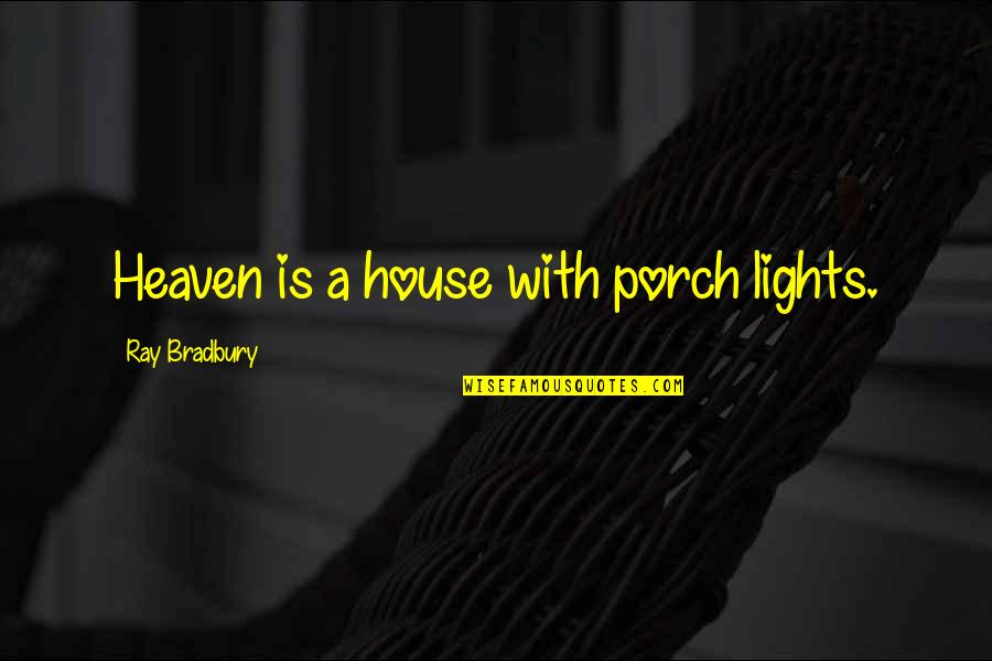 Heaven Quotes By Ray Bradbury: Heaven is a house with porch lights.