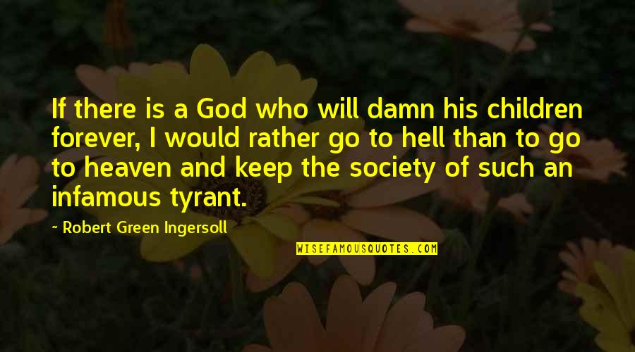 Heaven Quotes By Robert Green Ingersoll: If there is a God who will damn