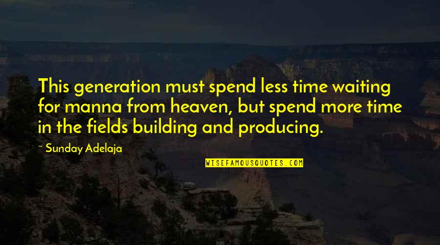 Heaven Quotes By Sunday Adelaja: This generation must spend less time waiting for