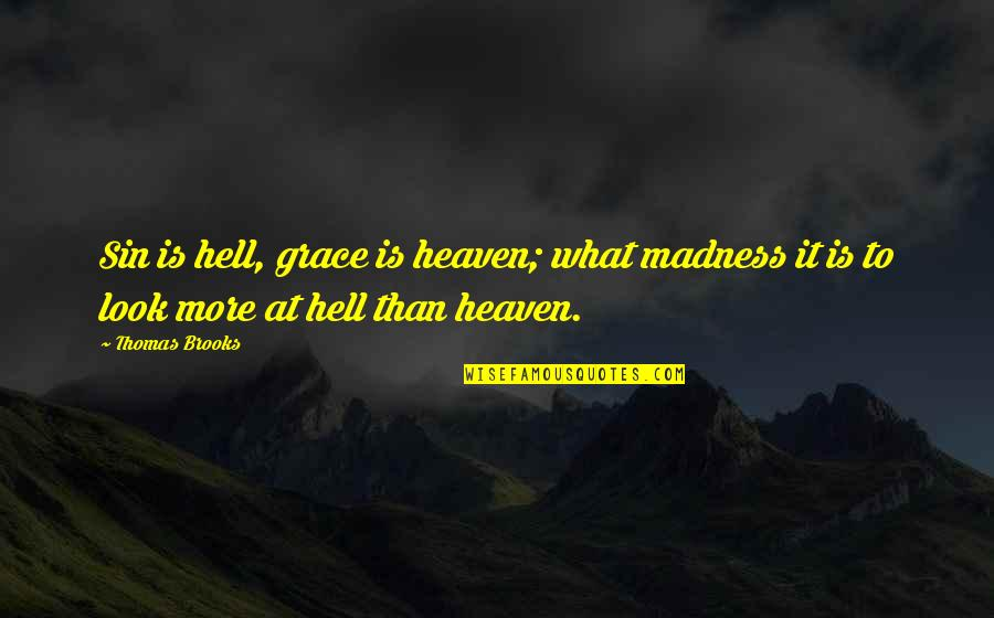 Heaven Quotes By Thomas Brooks: Sin is hell, grace is heaven; what madness