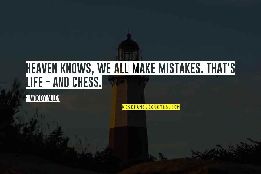 Heaven Quotes By Woody Allen: Heaven knows, we all make mistakes. That's life