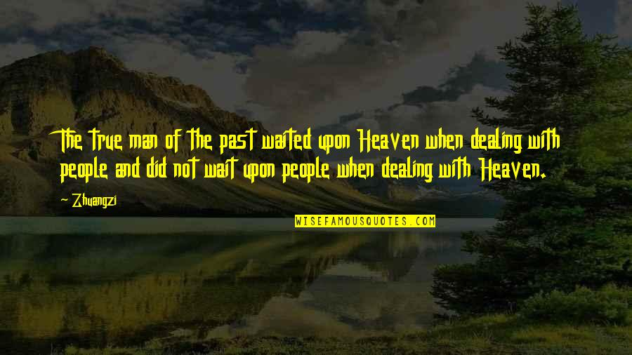 Heaven Quotes By Zhuangzi: The true man of the past waited upon