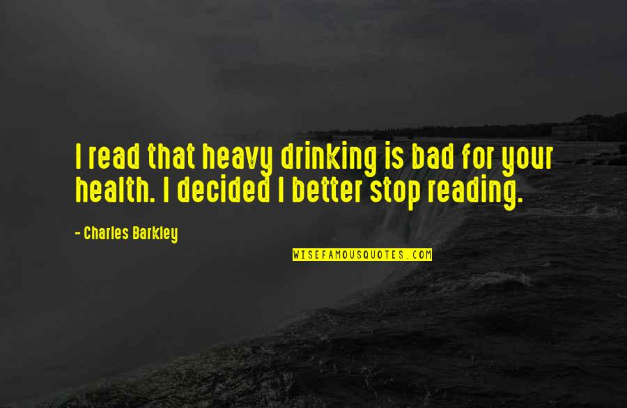 Heavy Drinking Quotes By Charles Barkley: I read that heavy drinking is bad for