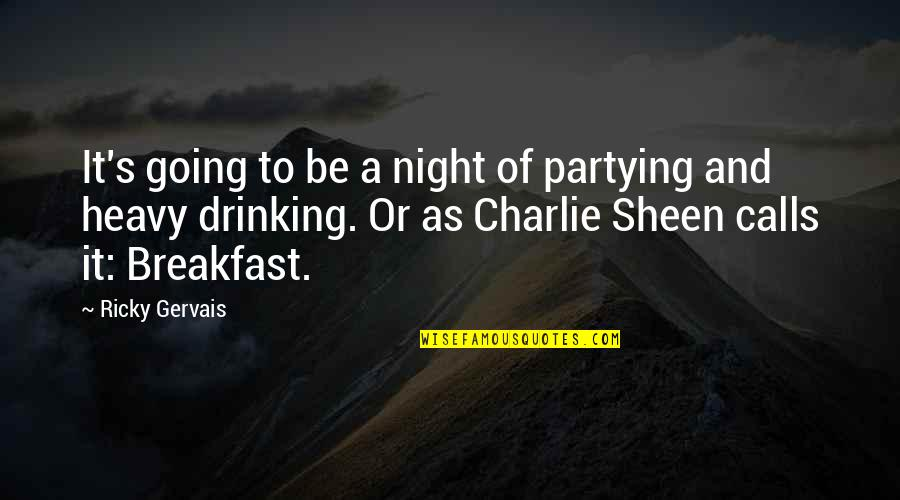 Heavy Drinking Quotes By Ricky Gervais: It's going to be a night of partying
