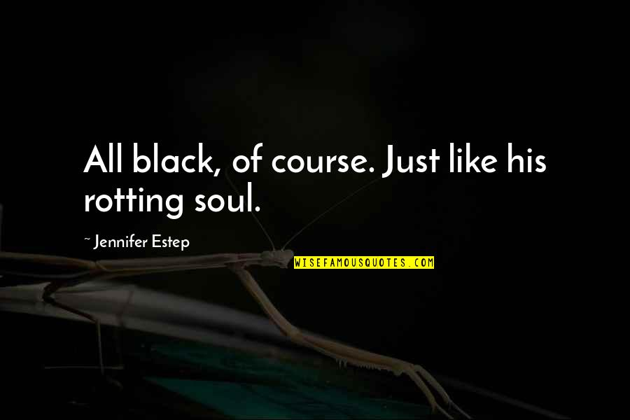 Heavy Equipment Quotes By Jennifer Estep: All black, of course. Just like his rotting