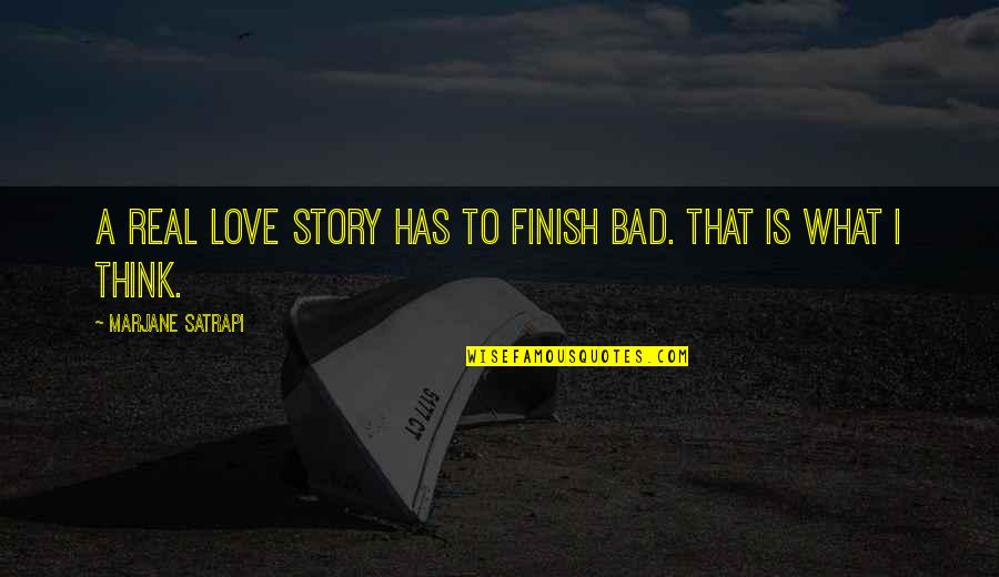 Heavy Equipment Quotes By Marjane Satrapi: A real love story has to finish bad.