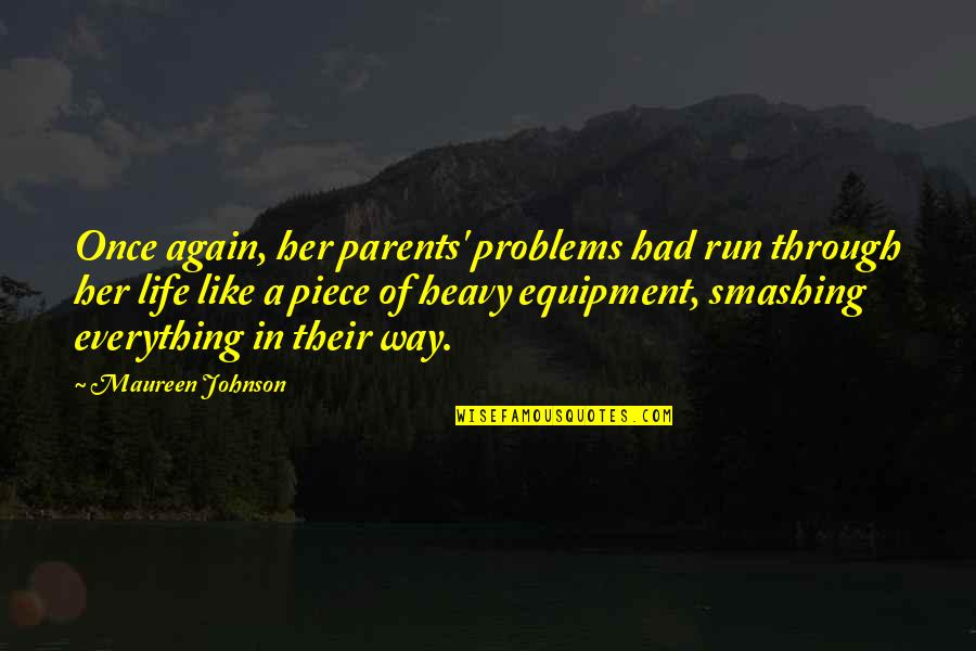 Heavy Equipment Quotes By Maureen Johnson: Once again, her parents' problems had run through