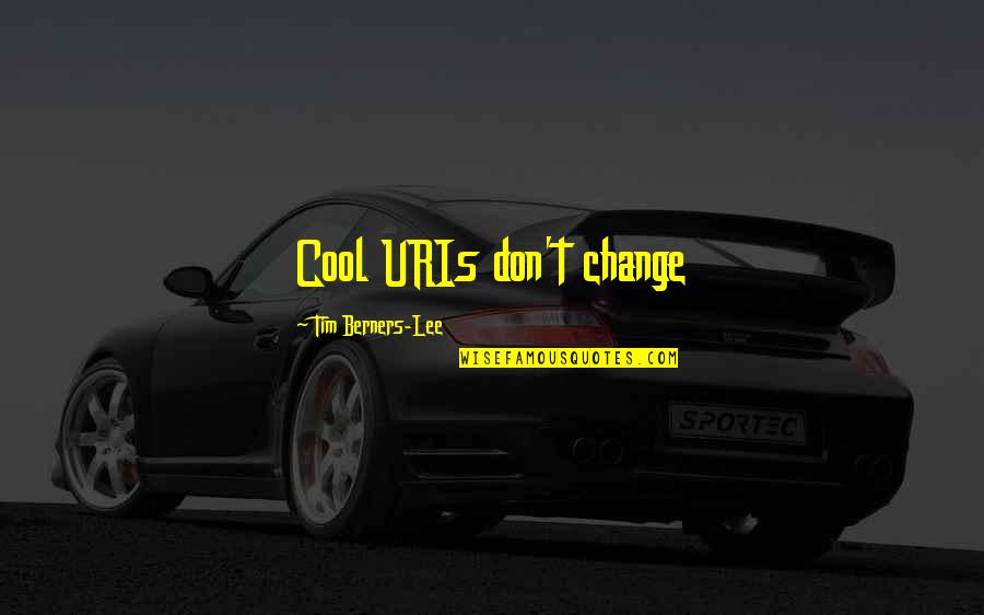 Heavy Equipment Quotes By Tim Berners-Lee: Cool URIs don't change