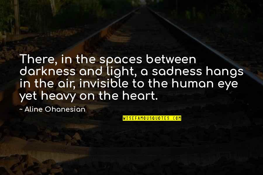 Heavy Life Quotes By Aline Ohanesian: There, in the spaces between darkness and light,