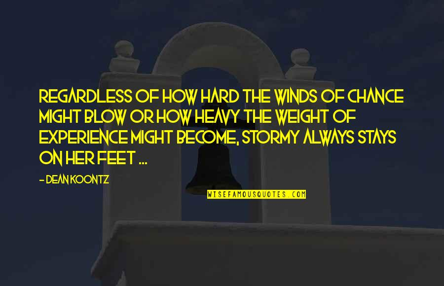 Heavy Life Quotes By Dean Koontz: Regardless of how hard the winds of chance