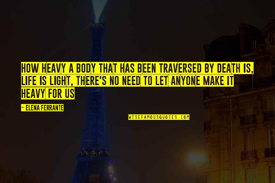 Heavy Life Quotes By Elena Ferrante: How heavy a body that has been traversed