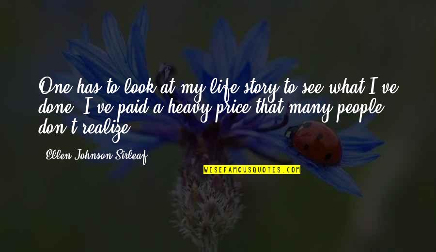 Heavy Life Quotes By Ellen Johnson Sirleaf: One has to look at my life story