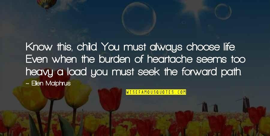 Heavy Life Quotes By Ellen Malphrus: Know this, child. You must always choose life.