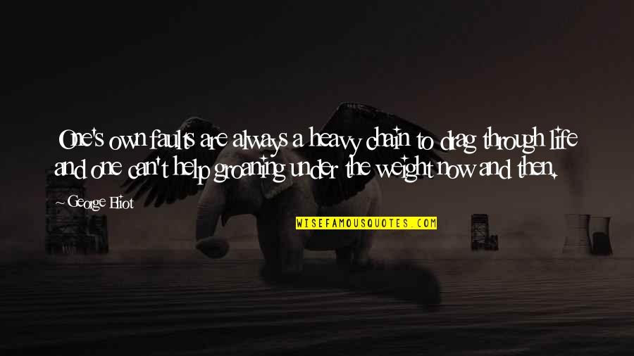 Heavy Life Quotes By George Eliot: One's own faults are always a heavy chain
