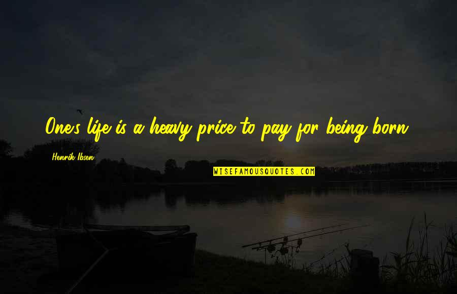 Heavy Life Quotes By Henrik Ibsen: One's life is a heavy price to pay