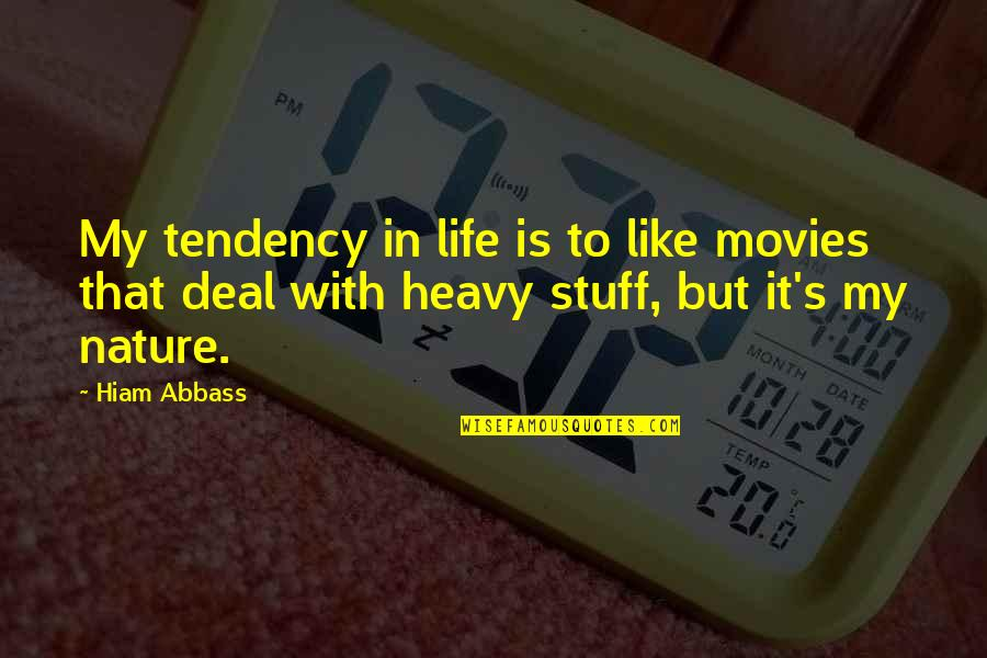 Heavy Life Quotes By Hiam Abbass: My tendency in life is to like movies