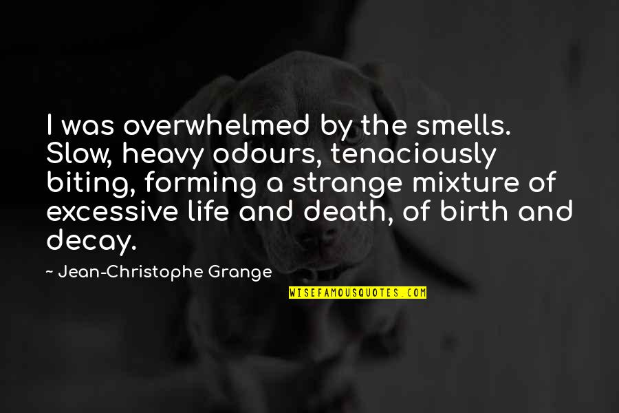 Heavy Life Quotes By Jean-Christophe Grange: I was overwhelmed by the smells. Slow, heavy