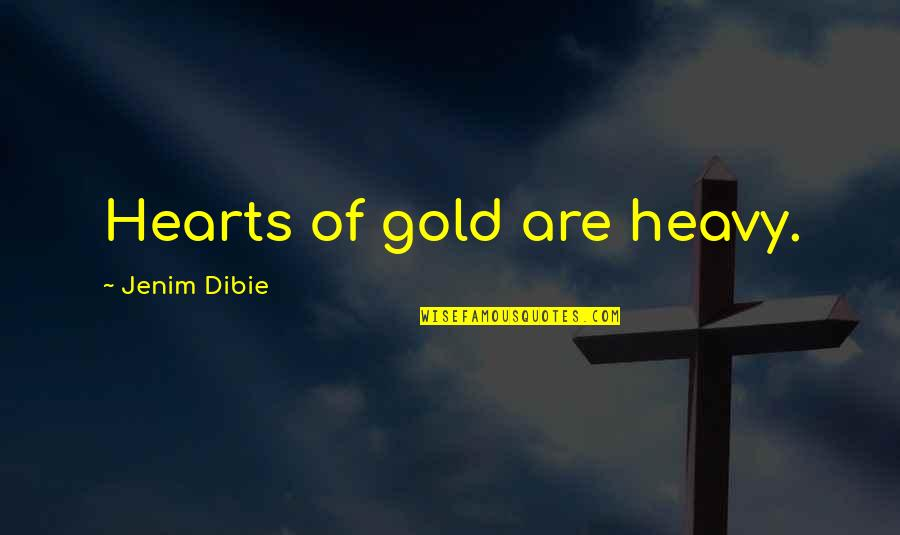 Heavy Life Quotes By Jenim Dibie: Hearts of gold are heavy.