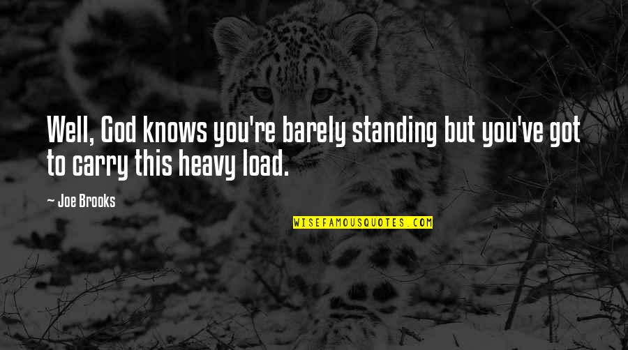 Heavy Life Quotes By Joe Brooks: Well, God knows you're barely standing but you've