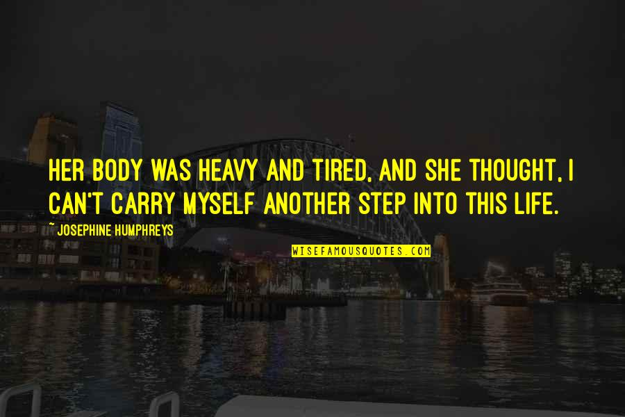 Heavy Life Quotes By Josephine Humphreys: Her body was heavy and tired, and she