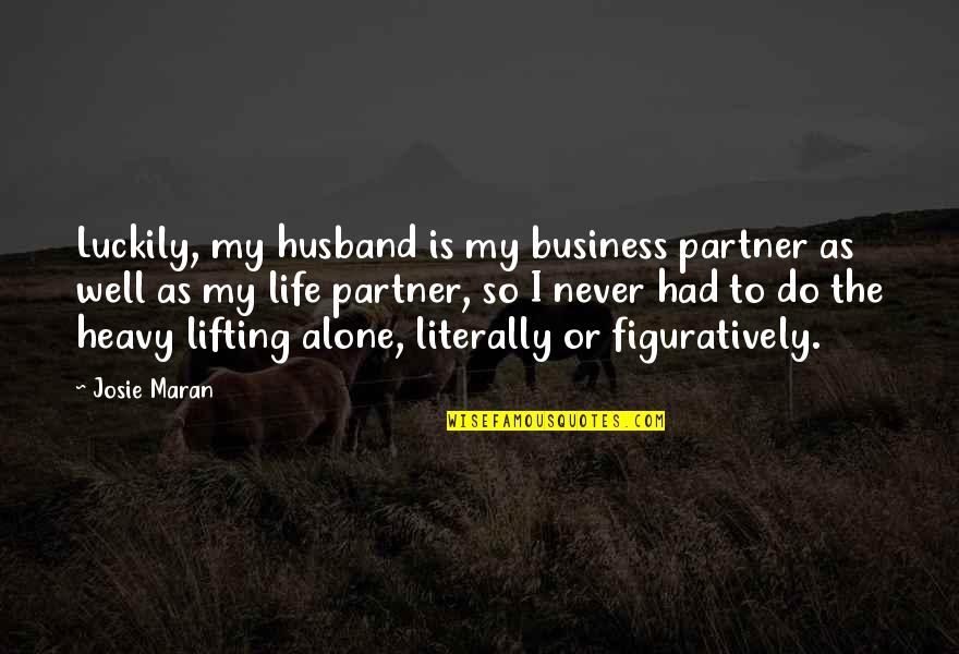 Heavy Life Quotes By Josie Maran: Luckily, my husband is my business partner as