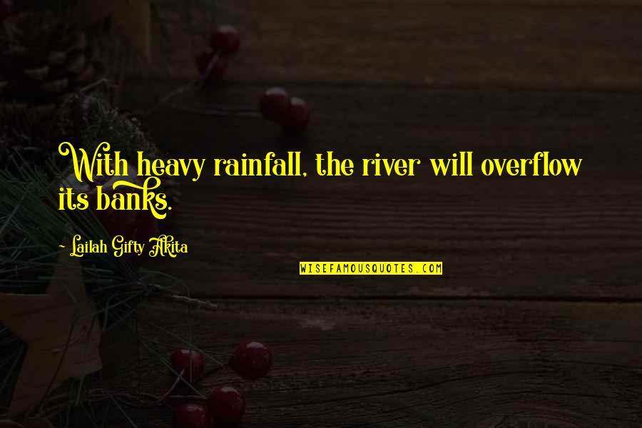 Heavy Life Quotes By Lailah Gifty Akita: With heavy rainfall, the river will overflow its