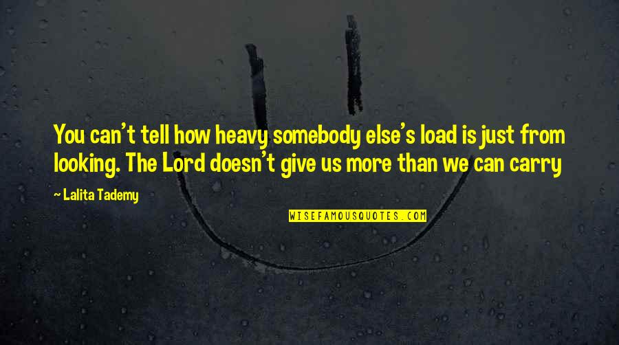 Heavy Life Quotes By Lalita Tademy: You can't tell how heavy somebody else's load
