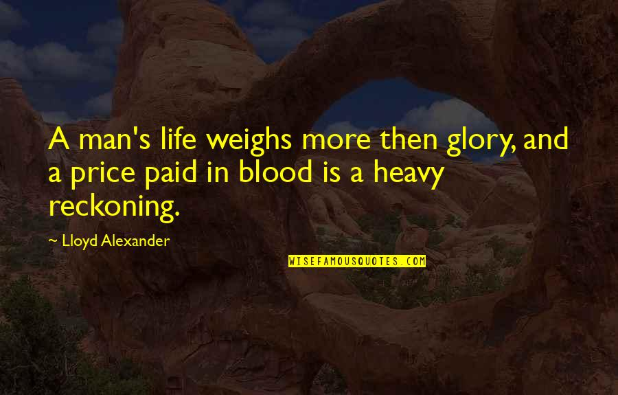 Heavy Life Quotes By Lloyd Alexander: A man's life weighs more then glory, and
