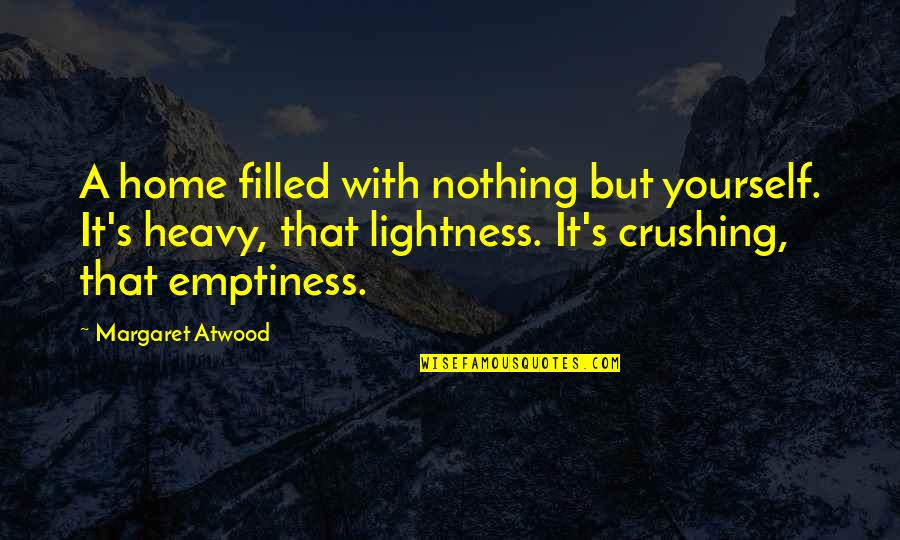 Heavy Life Quotes By Margaret Atwood: A home filled with nothing but yourself. It's