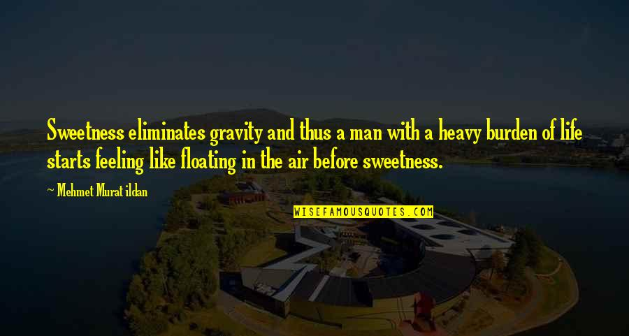 Heavy Life Quotes By Mehmet Murat Ildan: Sweetness eliminates gravity and thus a man with