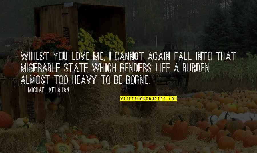 Heavy Life Quotes By Michael Kelahan: Whilst you love me, I cannot again fall