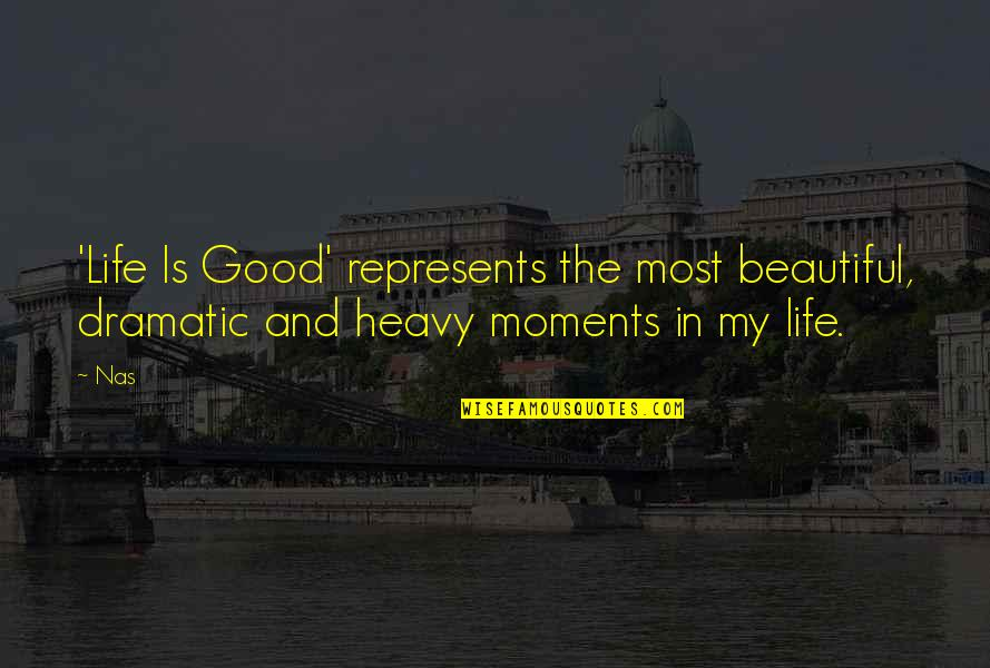 Heavy Life Quotes By Nas: 'Life Is Good' represents the most beautiful, dramatic