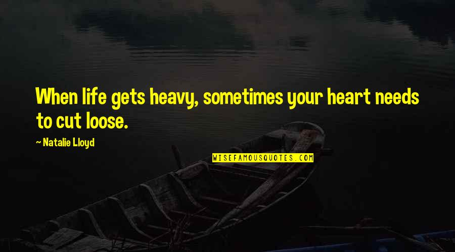 Heavy Life Quotes By Natalie Lloyd: When life gets heavy, sometimes your heart needs