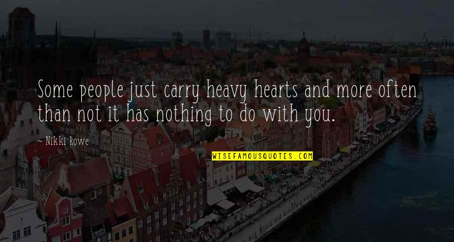 Heavy Life Quotes By Nikki Rowe: Some people just carry heavy hearts and more