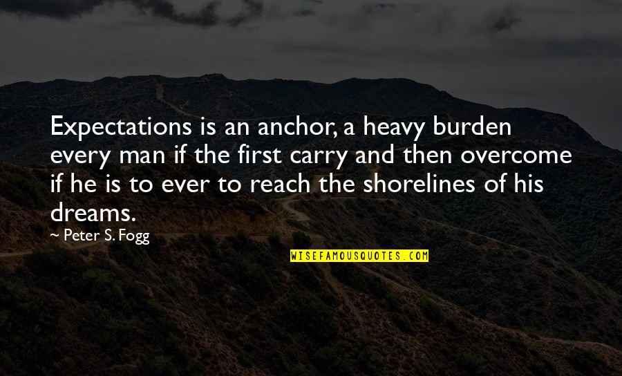 Heavy Life Quotes By Peter S. Fogg: Expectations is an anchor, a heavy burden every