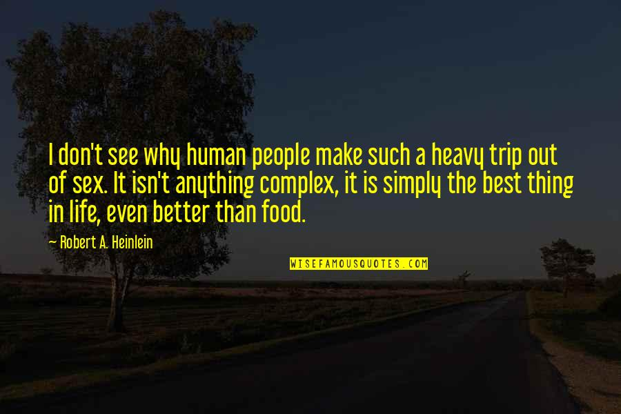 Heavy Life Quotes By Robert A. Heinlein: I don't see why human people make such