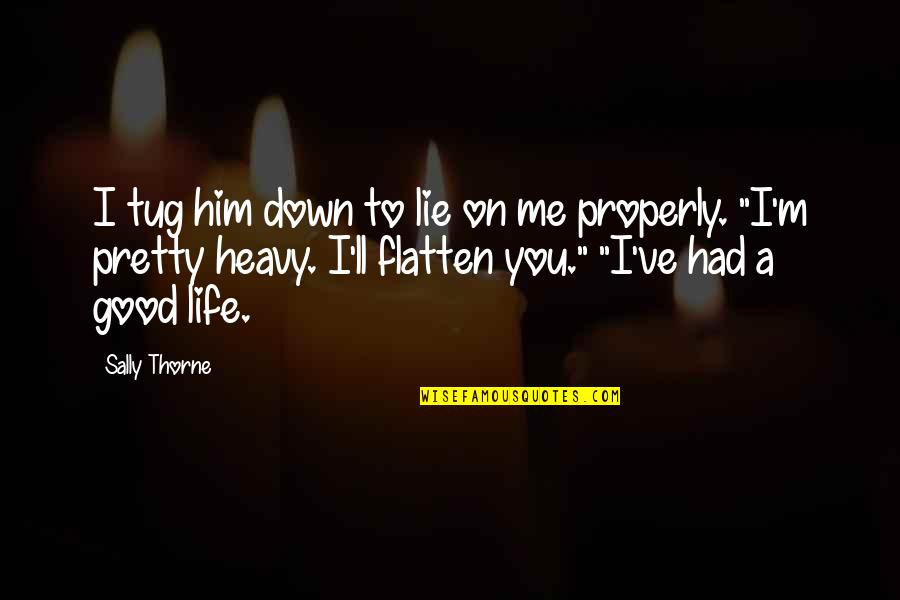 Heavy Life Quotes By Sally Thorne: I tug him down to lie on me