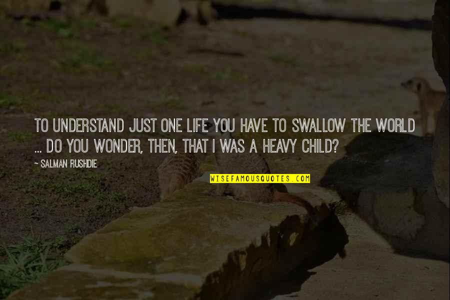 Heavy Life Quotes By Salman Rushdie: To understand just one life you have to