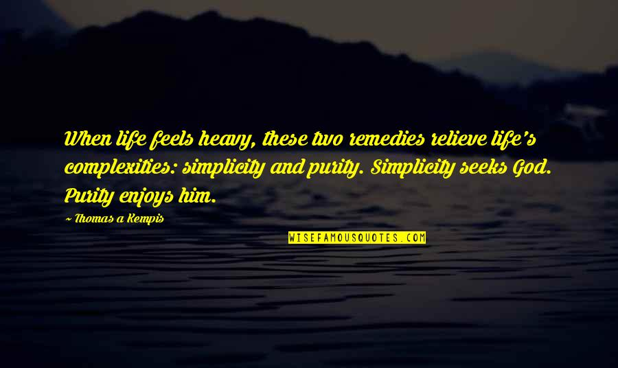 Heavy Life Quotes By Thomas A Kempis: When life feels heavy, these two remedies relieve