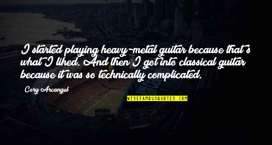 Heavy Metal Guitar Quotes By Cory Arcangel: I started playing heavy-metal guitar because that's what