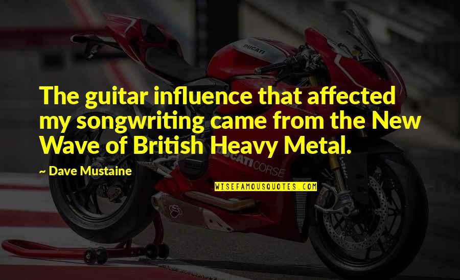 Heavy Metal Guitar Quotes By Dave Mustaine: The guitar influence that affected my songwriting came